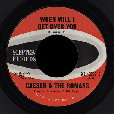 Caeser & the Romans Scepter 45 When Will I Get Over You