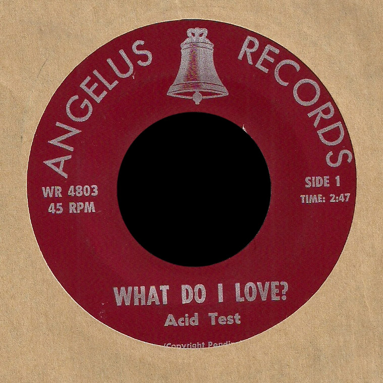Acid Test Angelus Records 45 What Do I Love