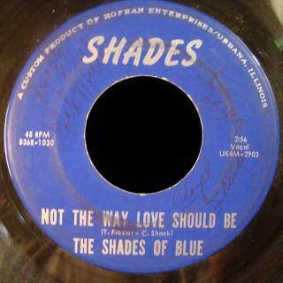 Shades of Blue Shades Rofran 45 Not The Way Love Should Be