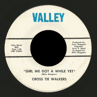 Cross Tie Walkers Valley 45 Girl We Got a While Yet