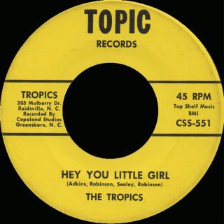 Tropics Topic 45 Hey You Little Girl