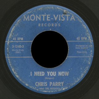 Chris Parry and The Mockers Monte- Vista 45 I Need You Now
