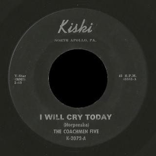 The Coachmen Five Kiski 45 I Will Cry Today