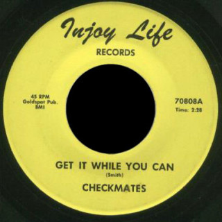 Checkmates Injoy Life 45 Get It While You Can