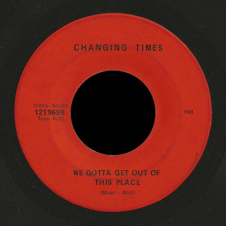 Changing Times Vibra Sound 45 We Gotta Get Out Of This Place